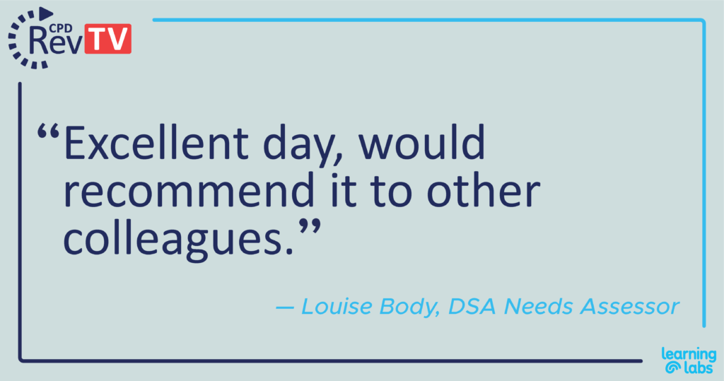 """""""Excellent day, would recommend it to other colleagues."""" Louise Body, DSA Needs Assessor"""